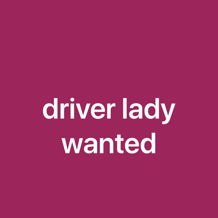 Need lady driver