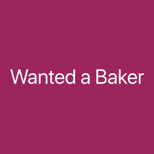 Wanted a Baker