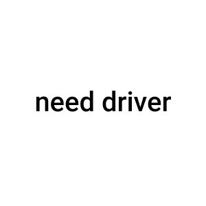 need driver work in house