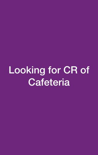 Looking for CR of Cafeteria