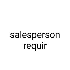 salesperson is required