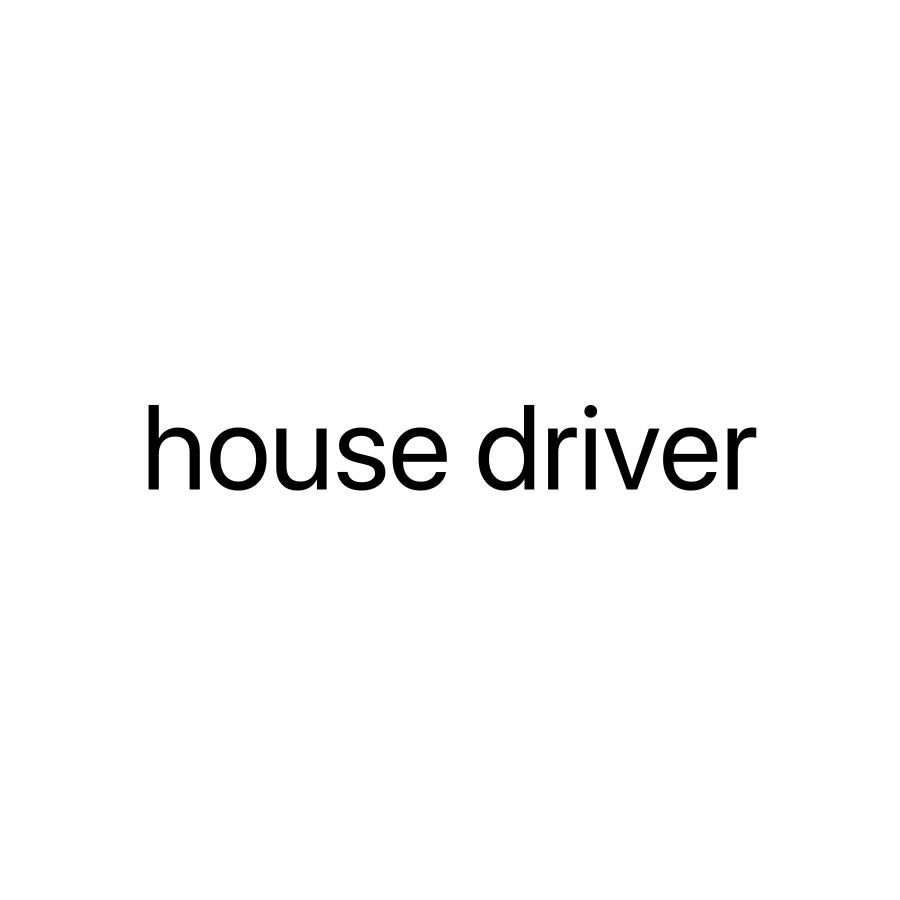House driver needed