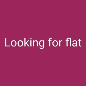 Looking for flat for rent